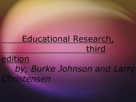 Educational Research, third edition by, Burke Johnson and Larry Christensen.