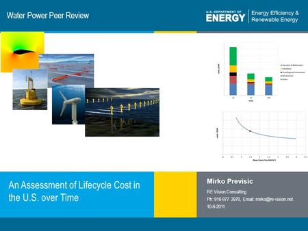 1 | Program Name or Ancillary Texteere.energy.gov Water Power Peer Review An Assessment of Lifecycle Cost in the U.S. over Time Mirko Previsic RE Vision.
