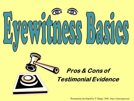Pros & Cons of Testimonial Evidence Presentation developed by T. Trimpe 2006