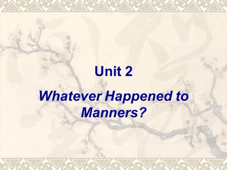 "Unit 2 Whatever Happened to Manners?. 1. Warming up The following questions are to be answered: 1) When do you think a ""thank you"" is necessary? 2) What."