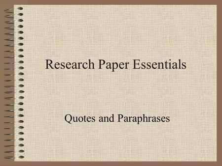 Research Paper Essentials Quotes and Paraphrases.