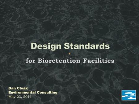 For Bioretention Facilities Dan Cloak Environmental Consulting May 23, 2011.