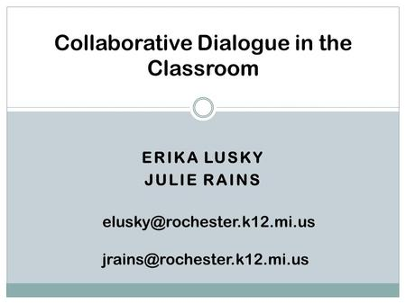 ERIKA LUSKY JULIE RAINS Collaborative Dialogue in the Classroom