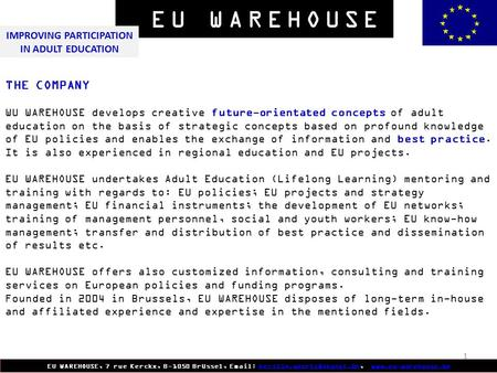 1 EU WAREHOUSE, 7 rue Kerckx, B-1050 Brüssel,    THE COMPANY.