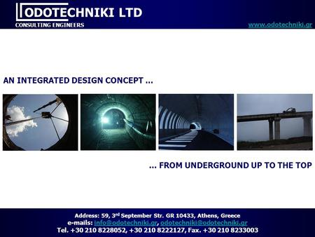AN INTEGRATED DESIGN CONCEPT … … FROM UNDERGROUND UP TO THE TOP ODOTECHNIKI LTD CONSULTING ENGINEERS www.odotechniki.gr Address: 59, 3 rd September Str.