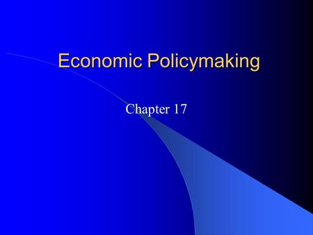 Economic Policymaking Chapter 17. Government and the Economy Definitions: – Capitalism: An economic system in which individuals and corporations, not.