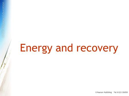 Energy and recovery © Pearson Publishing Tel 01223 350555.