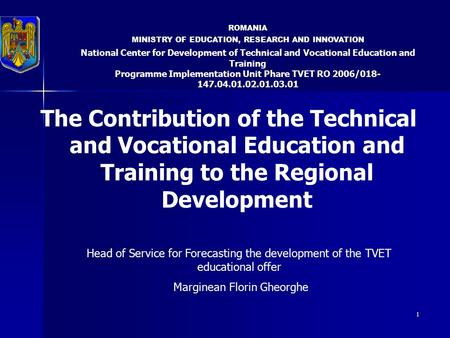 ROMANIA MINISTRY OF EDUCATION, RESEARCH AND INNOVATION National Center for Development of Technical and Vocational Education and Training Programme Implementation.