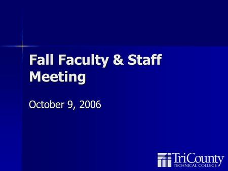 Fall Faculty & Staff Meeting October 9, 2006. Overview United Way Kickoff United Way Kickoff Enrollment Stats – Fall 2006 Enrollment Stats – Fall 2006.