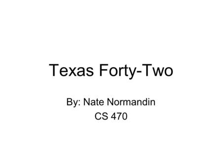 Texas Forty-Two By: Nate Normandin CS 470. What is Texas Forty-Two? A Domino Game A way for people to learn the game A way for people to play others A.