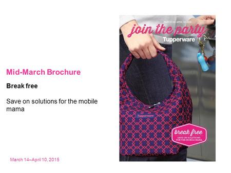 Mid-March Brochure March 14–April 10, 2015 Break free Save on solutions for the mobile mama.