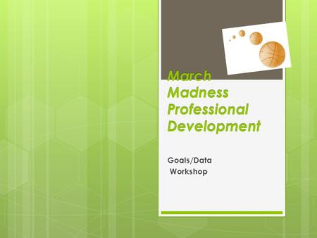 March Madness Professional Development Goals/Data Workshop.