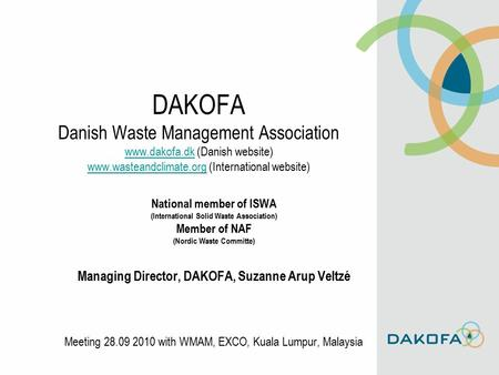 DAKOFA Danish Waste Management Association www.dakofa.dk (Danish website) www.wasteandclimate.org (International website) www.dakofa.dk www.wasteandclimate.org.