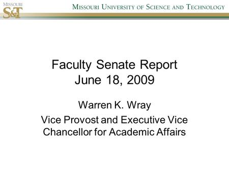Faculty Senate Report June 18, 2009 Warren K. Wray Vice Provost and Executive Vice Chancellor for Academic Affairs.
