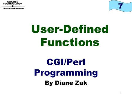 7 1 User-Defined Functions CGI/Perl Programming By Diane Zak.