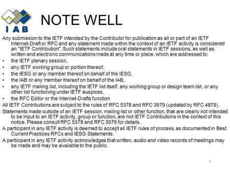 1 NOTE WELL Any submission to the IETF intended by the Contributor for publication as all or part of an IETF Internet-Draft or RFC and any statement made.