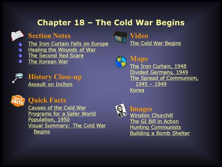 Chapter 18 – The Cold War Begins Section Notes The Iron Curtain Falls on Europe Healing the Wounds of War The Second Red Scare The Korean War Video The.