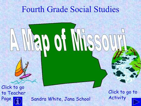 Fourth Grade Social Studies Sandra White, Jana School Click to go to Teacher Page Click to go to Activity.