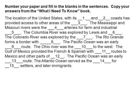 "Number your paper and fill in the blanks in the sentences. Copy your answers from the ""What I Need To Know"" book. The location of the United States, with."