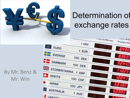 Determination of exchange rates By Mr. Benz & Mr. Win.