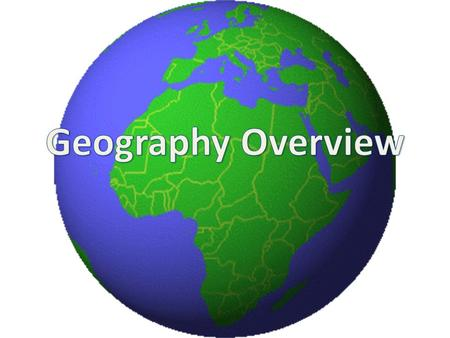 What is geography? Geography is the study of the lands, features, inhabitants, and phenomena of the earth.