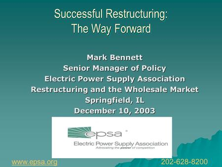 Successful Restructuring: The Way Forward Mark Bennett Senior Manager of Policy Electric Power Supply Association Restructuring and the Wholesale Market.