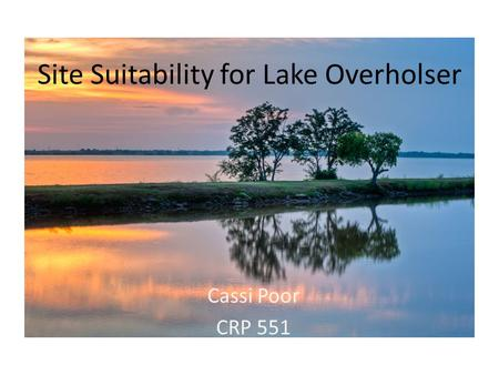 Site Suitability for Lake Overholser Cassi Poor CRP 551.
