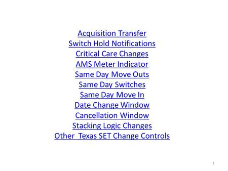 Acquisition Transfer Switch Hold Notifications Critical Care Changes AMS Meter Indicator Same Day Move Outs Same Day Switches Same Day Move In Date Change.