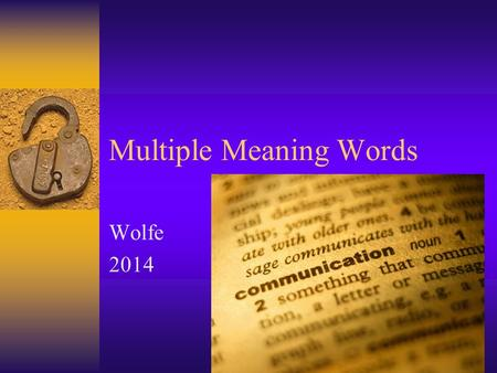 Multiple Meaning Words Wolfe 2014  Multiple Meaning Video Multiple Meaning Video  Multiple meaning words are words that have various meanings.You have.
