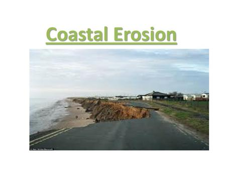 Coastal Erosion. Learning objectives To be able to define the five processes of marine coastal erosion. To be able to explain the factors affecting coastal.