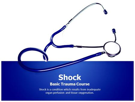 Shock Basic Trauma Course Shock is a condition which results from inadequate organ perfusion and tissue oxygenation.