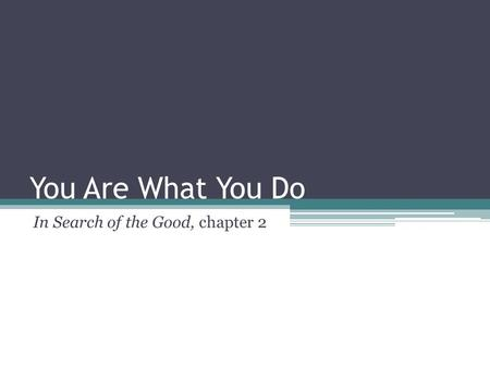 You Are What You Do In Search of the Good, chapter 2.