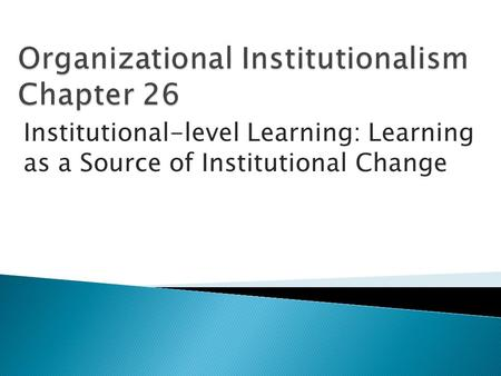 Institutional-level Learning: Learning as a Source of Institutional Change.