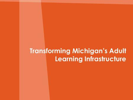 Transforming Michigan's Adult Learning Infrastructure.