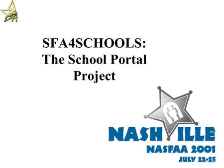 SFA4SCHOOLS: The School Portal Project. The School Portal and New and Improved IFAP Tools for Our Partners Today's Focus: What is the School Portal? What.