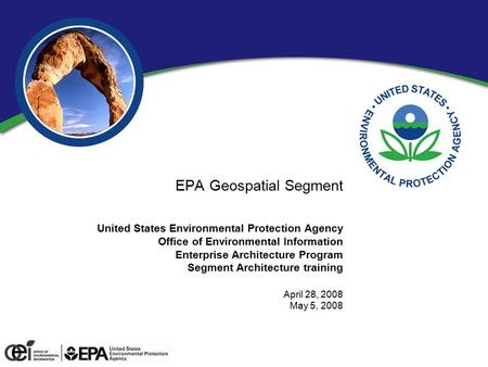EPA Geospatial Segment United States Environmental Protection Agency Office of Environmental Information Enterprise Architecture Program Segment Architecture.