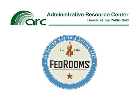 What is FedRooms®? The official Government-sponsored lodging program allowing agencies to ensure:  Hotels are within per diem and policy compliant 