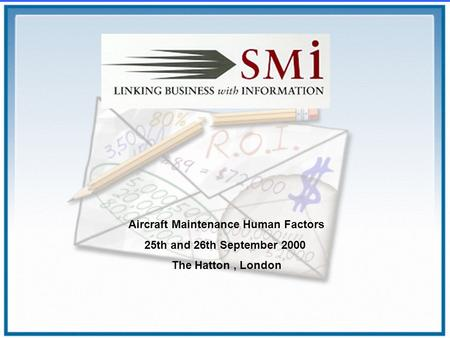 Aircraft Maintenance Human Factors 25th and 26th September 2000 The Hatton, London.