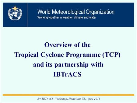 WMO OMM For (TBC) 1 E.B Manaenkova / C. Blondin TC-42 Singapore, January 2010 2 nd IBTrACS Workshop, Honolulu US, April 2011 Overview of the Tropical Cyclone.