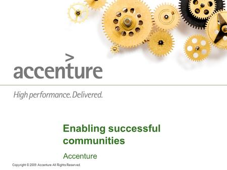 Enabling successful communities Accenture Copyright © 2009 Accenture All Rights Reserved.