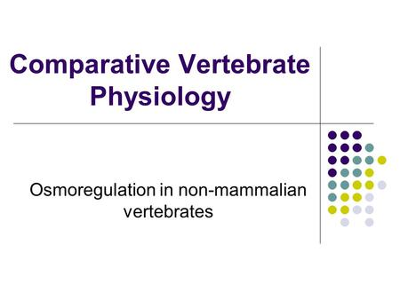 Comparative Vertebrate Physiology Osmoregulation in non-mammalian vertebrates.