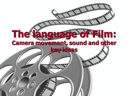 The language of Film: Camera movement, sound and other key ideas.