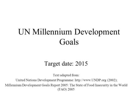 UN Millennium Development Goals Target date: 2015 Text adapted from: United Nations Development Programme:  (2002); Millennium Development.