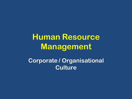 Human Resource Management Corporate / Organisational Culture.