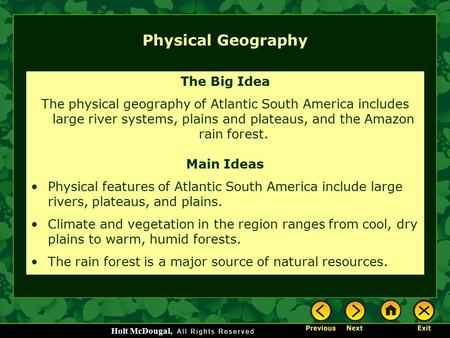 Holt McDougal, Physical Geography The Big Idea The physical geography of Atlantic South America includes large river systems, plains and plateaus, and.
