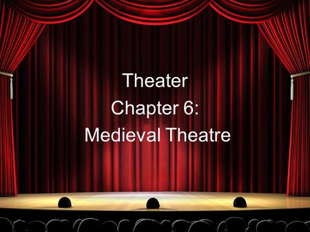 "Theater Chapter 6: Medieval Theatre. Who Goes There?! ""Quem Queritas"": Latin for ""whom seek ye."" These are the earliest ""play"" from medieval era. It was."