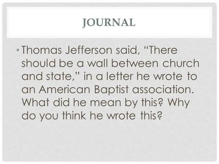 "JOURNAL Thomas Jefferson said, ""There should be a wall between church and state,"" in a letter he wrote to an American Baptist association. What did he."