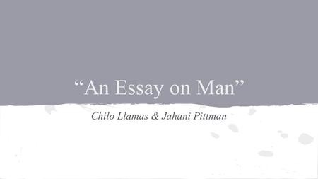 """An Essay on Man"" Chilo Llamas & Jahani Pittman. ●May 21, 1688 - May 30, 1744; Born in London, England ●Had Pott's disease, curvature of the spine, left."