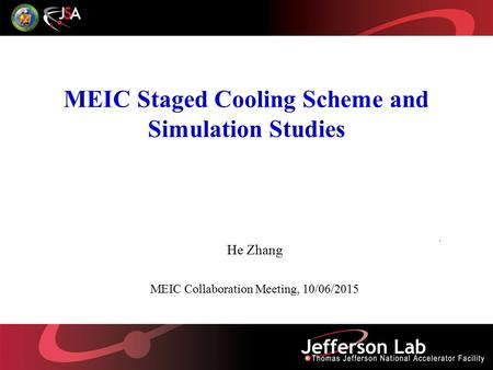 MEIC Staged Cooling Scheme and Simulation Studies He Zhang MEIC Collaboration Meeting, 10/06/2015.