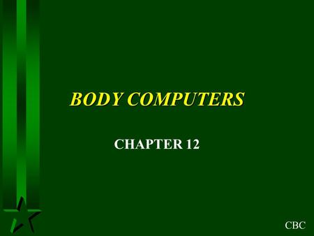 CBC BODY COMPUTERS CHAPTER 12. CBC OBJECTIVES H ANALOG AND DIGITAL VOLTAGE SIGNALS H COMPUTER COMMUNICATION H COMPUTER MEMORY H INPUTS H OUTPUTS H MULTIPLEXING.